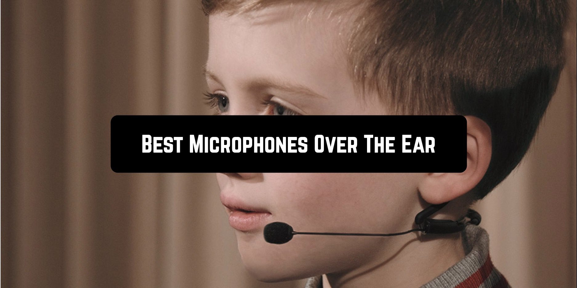 Best Microphones Over The Ear