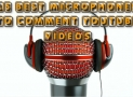 15 Best microphones to comment youtube videos