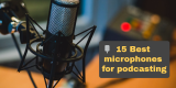 15 Best microphones for podcasting