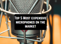 Top 5 Most expensive microphones on the market