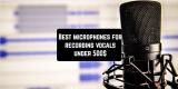 9 Best microphones for recording vocals under $500